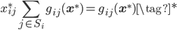 \displaystyle x_{ij}^* \sum_{j\in S_i} g_{ij}(\mathbf{x}^*) = g_{ij}(\mathbf{x}^*) \tag{*}