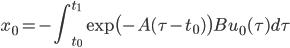 \displaystyle x_0 = -\int_{t_0}^{t_1} \exp \bigl( -A(\tau - t_0) \bigr) Bu_0(\tau)d\tau