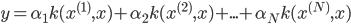 \displaystyle y = \alpha_1 k(x^{ (1) }, x) + \alpha_2 k(x^{ (2) }, x) + ... + \alpha_N k(x^{ (N) }, x)