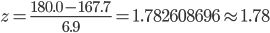 \displaystyle z = \frac{180.0 - 167.7 }{6.9} = 1.782608696 \approx 1.78