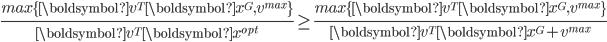 \displaystyle\frac{max\{\boldsymbol v^T\boldsymbol x^G,v^{max}\}}{\boldsymbol v^T\boldsymbol x^{opt}}\geq\frac{max\{\boldsymbol v^T\boldsymbol x^G,v^{max}\}}{\boldsymbol v^T\boldsymbol x^{G}+v^{max}}