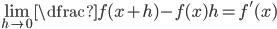 \displaystyle\lim_{h\to 0}\dfrac{f(x+h)-f(x)}{h}=f'(x)