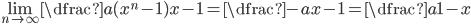 \displaystyle\lim_{n\to\infty}\dfrac{a(x^{n}-1)}{x-1} = \dfrac{-a}{x-1} = \dfrac{a}{1-x}