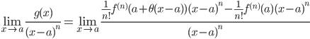 \displaystyle\lim_{x \rightarrow a}\frac{g(x)}{(x-a) ^n} =  \displaystyle\lim_{x \rightarrow a}\frac{ \frac{1}{n!}f^{(n)}(a+\theta(x-a))(x-a)^n-\frac{1}{n!}f^{(n)}(a)(x-a)^n}{(x-a) ^n}