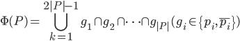 \displaystyle{ \Phi (P) = \bigcup^{2 P -1}_{k=1} g_1 \cap g_2 \cap \cdots \cap g_{ P } \ (g_i \in \{ p_i, \bar{p_i}\}) }