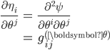 \displaystyle{ \begin{eqnarray} \frac{\partial \eta_i}{\partial \theta^j} &=& \frac{\partial^2 \psi}{\partial \theta^i \partial \theta^j} \\ &=& g_{ij}^{({\boldsymbol \theta})} \end{eqnarray} }