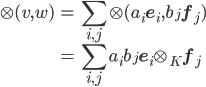 \displaystyle{ \begin{eqnarray} \otimes(v, w) &=& \sum_{i, j} \otimes(a_i{\bf e}_i, b_j{\bf f}_j) \\               &=& \sum_{i, j} a_i b_j{\bf e}_i \otimes_K {\bf f}_j \end{eqnarray} }