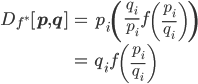 \displaystyle{ \begin{eqnarray} D_{f^*} [{\bf p}, {\bf q} ] &=& p_i \left(\frac{q_i}{p_i} f \left(\frac{p_i}{q_i} \right) \right) \\ &=& q_i f \left(\frac{p_i}{q_i} \right) \end{eqnarray} }
