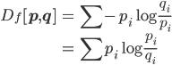 \displaystyle{ \begin{eqnarray} D_f [{\bf p}, {\bf q} ] &=& \sum -p_i \log{\frac{q_i}{p_i}}  \\ &=& \sum p_i \log{\frac{p_i}{q_i}} \end{eqnarray} }