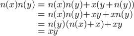 \displaystyle{ \begin{eqnarray} n(x)n(y) &=& n(x)n(y) + x(y+n(y)) \\ &=& n(x)n(y) + xy + xn(y) \\ &=& n(y)(n(x)+x) + xy \\ &=& xy \end{eqnarray} }