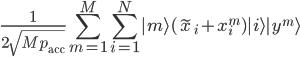 \displaystyle{ \frac{1}{2\sqrt{Mp_{\rm acc}}} \sum_{m=1}^M \sum_{i=1}^N |m \rangle (\tilde{x}_i + x_i^m) | i \rangle | y^m \rangle }