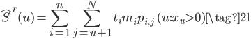 \displaystyle{ \hat{S}^r (u) = \sum_{i=1}^n \sum_{j=u+1}^N t_i m_i p_{i, j} \quad (u: x_u > 0) \tag{21} }