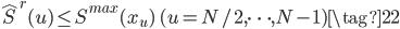 \displaystyle{ \hat{S}^r (u) \leq S^{max} (x_u) \quad (u = N/2, \dots, N-1) \tag{22} }
