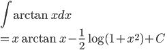 \displaystyle{ \int \arctan x dx  \\= x\arctan x -\frac{1}{2}\log(1+x^2) + C}
