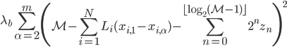 \displaystyle{ \lambda_b \sum_{\alpha = 2}^m \left( \mathcal{M} - \sum_{i=1}^N L_i (x_{i, 1} - x_{i, \alpha}) - \sum_{n=0}^{\lfloor \log_2 (\mathcal{M} -1)\rfloor} 2^n z_n \right)^2 }
