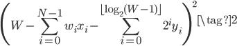 \displaystyle{ \left( W - \sum_{i=0}^{N-1} w_i x_i - \sum_{i=0}^{\lfloor \log_2(W-1) \rfloor} 2^i y_i\right)^2 \tag{2} }
