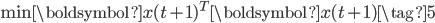 \displaystyle{ \min{ \boldsymbol{x} (t+1) ^T \boldsymbol{x} (t+1) } \tag{5} }