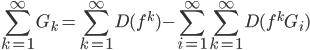 \displaystyle{ \sum_{k=1}^\infty G _ k = \sum_{k=1}^\infty D(f ^k) - \sum_{i=1}^\infty \sum_{k=1}^\infty D(f ^k G _ i) }