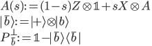 \displaystyle{ A(s) : = (1-s) Z \otimes \mathbb{1} + sX \otimes A \   | \bar{b} \rangle  := | + \rangle \otimes | b\rangle \ P^\perp_{\bar{b}}  := \mathbb{1} - | \bar{b} \rangle \langle \bar{b} | }