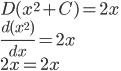 \displaystyle{ D(x^{2} + C) = 2x \\ \frac{d(x^2)}{dx} = 2x \\ 2x = 2x }