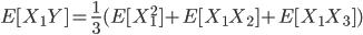\displaystyle{ E [ X_1Y ] = \frac{1}{3}(E [ X_1^2 ] + E [ X_1X_2 ] + E [ X_1X_3 ]) }