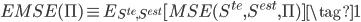 \displaystyle{ EMSE(\Pi) \equiv E_{S ^{te},S ^{est}} [MSE(S ^{te},S ^{est}, \Pi) ] \tag{1}  }