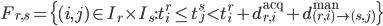 \displaystyle{ F_{r, s} = \{(i, j) \in I_r \times I_s: t_i^r \leq t_j^s < t_i^r + d_{r, i}^{\rm acq} + d_{(r, i) \rightarrow (s, j)}^{\rm man}\} }
