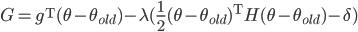 \displaystyle{ G = g^{\mathrm{T}}(\theta - \theta_{old}) - \lambda({\frac{1}{2}(\theta - \theta_{old})^{\mathrm{T}} {H }(\theta - \theta_{old}) - \delta}) }