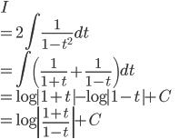 \displaystyle{ I  \\= 2\int \frac{1}{1-t^2} dt \\ = \int \left(\frac{1}{1+t} + \frac{1}{1-t}\right)dt \\= \log |1+t| - \log |1-t| + C \\= \log \left|\frac{1+t}{1-t}\right| + C }