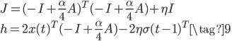 \displaystyle{ J = (-I + \frac{\alpha}{4} A) ^T (-I + \frac{\alpha}{4} A) + \eta I \\ h = 2x(t) ^T (-I + \frac{\alpha}{4} A) - 2\eta \sigma(t-1) ^T \tag{9} }