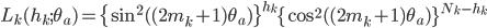 \displaystyle{ L_k (h_k; \theta_a)  = \{ \sin^2 ((2m_k + 1) \theta_a) \}^{h_k} \{ \cos^2 ((2m_k + 1) \theta_a) \}^{N_k-h_k} }