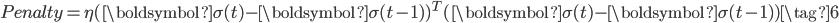 \displaystyle{ Penalty = \eta ( \boldsymbol{\sigma}(t) - \boldsymbol{\sigma}(t-1) ) ^T ( \boldsymbol{\sigma}(t) - \boldsymbol{\sigma}(t-1) ) \tag{6} }