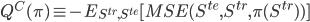 \displaystyle{ Q ^C (\pi) \equiv -E_{S^{tr},S^{te}} [MSE(S ^{te},S ^{tr}, \pi (S^{tr})) ] }