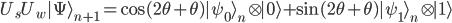 \displaystyle{ U_s U_w | \Psi \rangle_{n+1}  = \cos (2\theta + \theta) | \psi_0 \rangle_n \otimes | 0 \rangle + \sin (2\theta + \theta) | \psi_1 \rangle_n \otimes | 1\rangle }