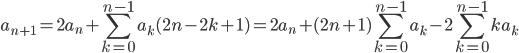 \displaystyle{ a_{n+1} = 2 a_n + \sum_{k=0}^ {n-1} a_k (2n-2k+1)  = 2 a_n + (2n+1) \sum_{k=0}^ {n-1} a_k - 2  \sum_{k=0}^ {n-1} k a_k  }