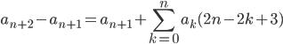 \displaystyle{ a_{n+2} - a_{n+1} = a_{n+1} + \sum_{k=0}^ {n} a_k (2n-2k+3)  }