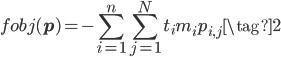 \displaystyle{ f^\mathrm{obj}(\mathbf{p}) = - \sum_{i=1}^{n} \sum_{j=1}^{N} t_i m_i p_{i, j} \tag{2} }