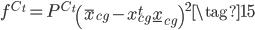 \displaystyle{ f^{C_t} = P^{C_t} \left( \bar{x}_{cg} - x_{cg}^t \underline{x}_{cg} \right)^2 \tag{15} }