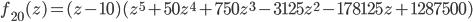 \displaystyle{ f_{20}(z) = (z - 10)(z^5 + 50 z^4 + 750  z^3 - 3125 z^2 - 178125 z + 1287500) }