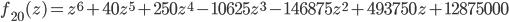 \displaystyle{ f_{20}(z) = z^6 + 40 z^5 + 250 z^4 - 10625  z^3 - 146875 z^2 + 493750 z + 12875000 }