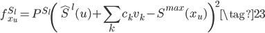 \displaystyle{ f_{x_u}^{S_l} = P^{S_l} \left( \hat{S}^l (u)+ \sum_k c_k v_k - S^{max} (x_u) \right)^2 \tag{23} }