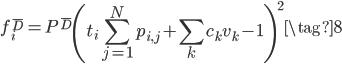 \displaystyle{ f_i^{\bar{D}} = P^{\bar{D}} \left(t_i \sum_{j=1}^N p_{i, j} + \sum_k c_k v_k -1 \right)^2 \tag{8} }