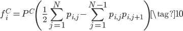 \displaystyle{ f_i^{C} = P^{C} \left( \frac{1}{2} \sum_{j=1}^N p_{i, j} - \sum_{j=1}^{N-1} p_{i, j} p_{i, j+1} \right) \tag{10} }