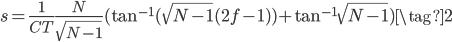 \displaystyle{ s = \frac{1}{CT} \frac{N}{\sqrt{N-1}} (\tan^{-1} (\sqrt{N-1}(2f-1)) + \tan^{-1} \sqrt{N-1}) \tag{2} }