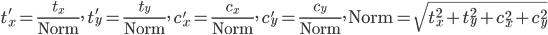 \displaystyle{ t_x' = \frac{t_x}{\rm Norm}, \  t_y' = \frac{t_y}{\rm Norm}, \  c_x' = \frac{c_x}{\rm Norm}, \  c_y' = \frac{c_y}{\rm Norm}, \  {\rm Norm} = \sqrt{t_x^2 + t_y^2 + c_x^2 + c_y^2} }