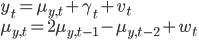 \displaystyle{ y_t = \mu_{y,t} + \gamma_{t} + v_t\\ \mu_{y,t}=2\mu_{y,t-1}-\mu_{y,t-2}+w_t }