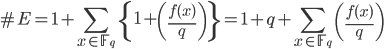 \displaystyle{ \# E = 1 + \sum_{x \in \mathbb{F}_q} \left\{ 1 + \left( \frac{f(x)}{q} \right) \right\} = 1 + q + \sum_{x \in \mathbb{F}_q} \left( \frac{f(x)}{q} \right) }