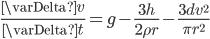 \displaystyle{ \frac{\varDelta v}{\varDelta t} = g - \frac{3h}{2 \rho r} - \frac{3 d v^2}{\pi r^2} }