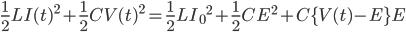 \displaystyle{ \frac{1}{2} L {I(t)}^2 + \frac{1}{2} C {V(t)}^2 = \frac{1}{2} L {I_0}^2 + \frac{1}{2} C E^2 + C \{ V(t) - E \} E }
