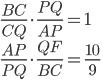 \displaystyle{ \frac{BC}{CQ}\cdot\frac{PQ}{AP} = 1\\ \frac{AP}{PQ}\cdot\frac{QF}{BC} =    \frac{10}{9} }